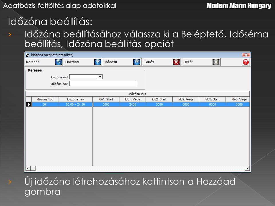 Időzóna beállítás: › Időzóna beállításához válassza ki a Beléptető, Időséma beállítás, Időzóna beállítás opciót › Új időzóna létrehozásához kattintson a Hozzáad gombra Modern Alarm Hungary Adatbázis feltöltés alap adatokkal