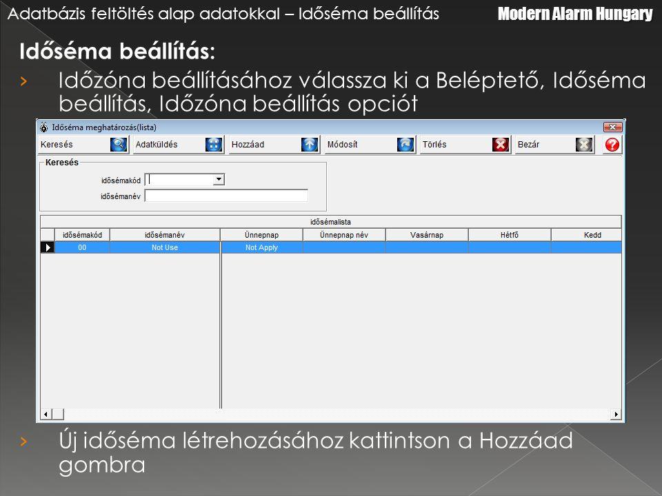 Időséma beállítás: › Időzóna beállításához válassza ki a Beléptető, Időséma beállítás, Időzóna beállítás opciót › Új időséma létrehozásához kattintson a Hozzáad gombra Modern Alarm Hungary Adatbázis feltöltés alap adatokkal – Időséma beállítás