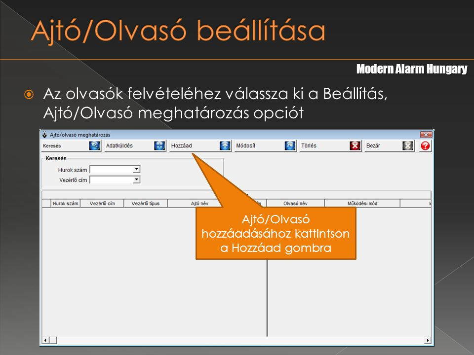  Az olvasók felvételéhez válassza ki a Beállítás, Ajtó/Olvasó meghatározás opciót Modern Alarm Hungary Ajtó/Olvasó hozzáadásához kattintson a Hozzáad gombra