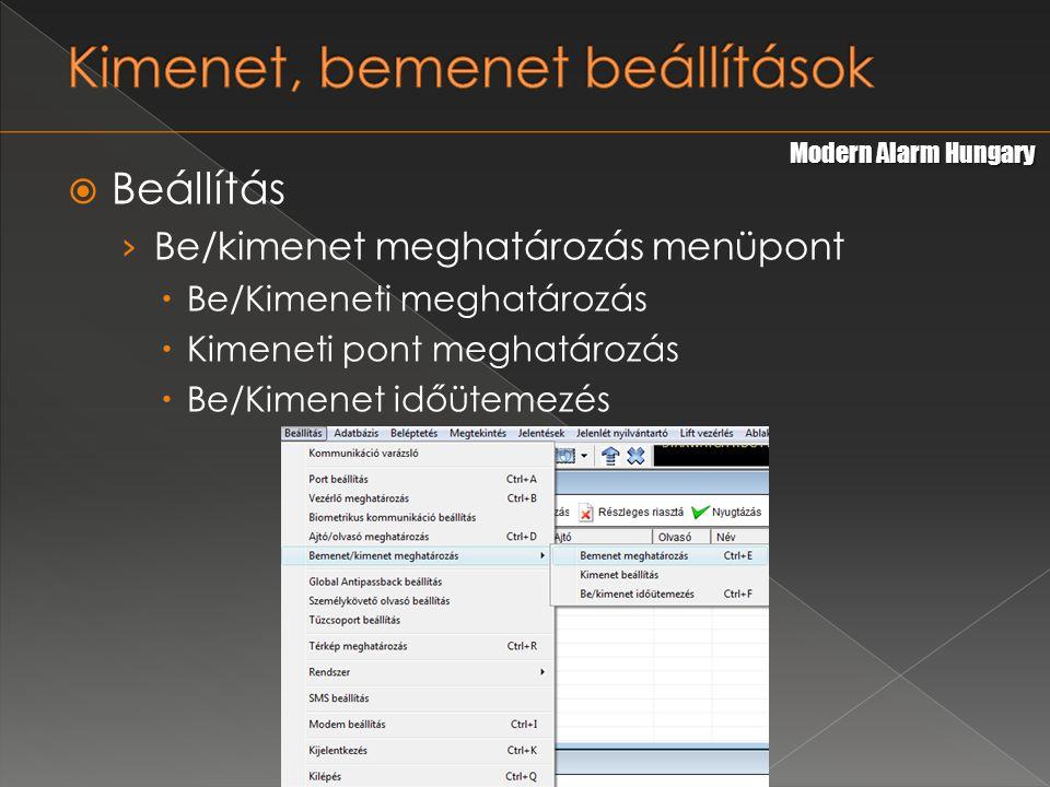  Beállítás › Be/kimenet meghatározás menüpont  Be/Kimeneti meghatározás  Kimeneti pont meghatározás  Be/Kimenet időütemezés Modern Alarm Hungary