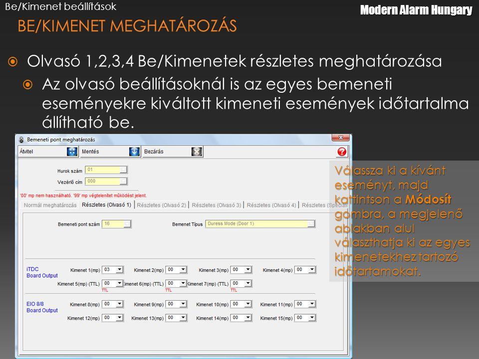 Modern Alarm Hungary  Olvasó 1,2,3,4 Be/Kimenetek részletes meghatározása  Az olvasó beállításoknál is az egyes bemeneti eseményekre kiváltott kimeneti események időtartalma állítható be.