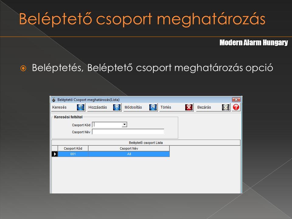  Beléptetés, Beléptető csoport meghatározás opció Modern Alarm Hungary