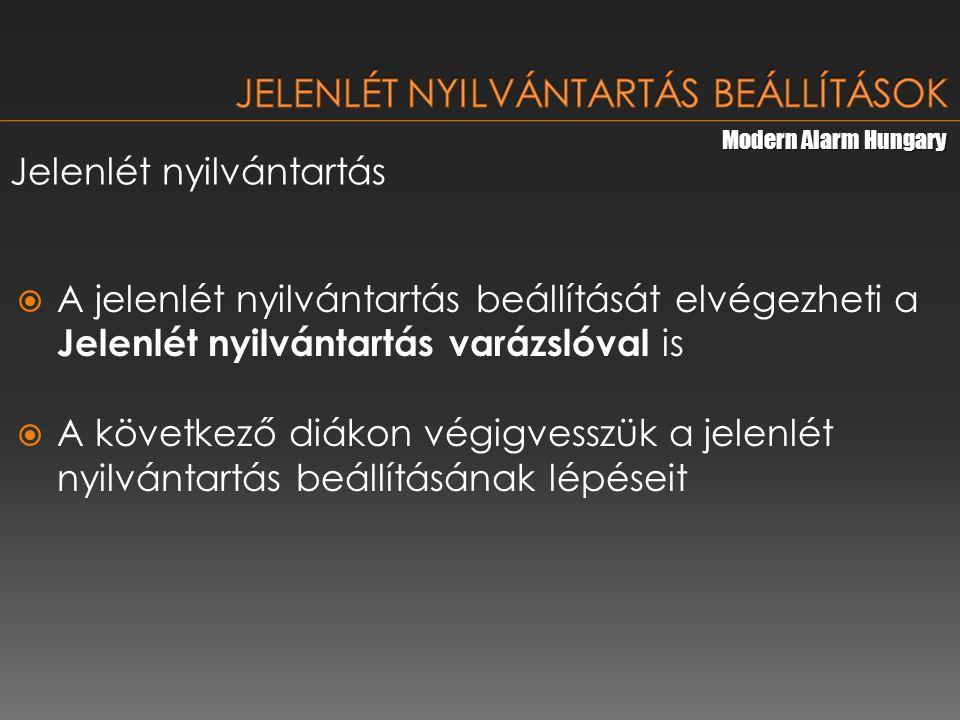 Modern Alarm Hungary Jelenlét nyilvántartás  A jelenlét nyilvántartás beállítását elvégezheti a Jelenlét nyilvántartás varázslóval is  A következő diákon végigvesszük a jelenlét nyilvántartás beállításának lépéseit