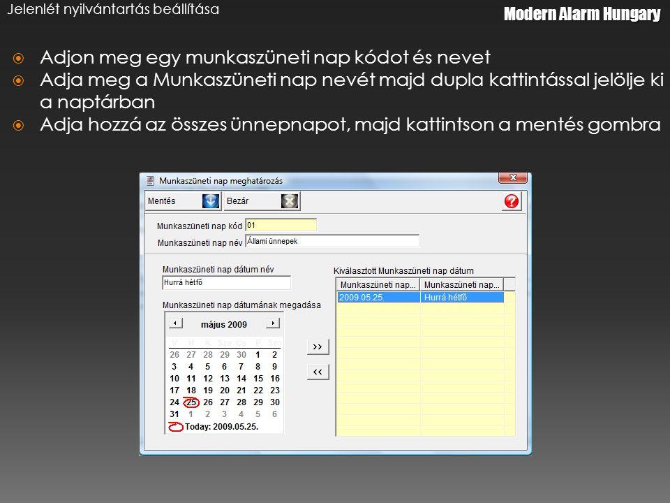 Modern Alarm Hungary Jelenlét nyilvántartás beállítása  Adjon meg egy munkaszüneti nap kódot és nevet  Adja meg a Munkaszüneti nap nevét majd dupla kattintással jelölje ki a naptárban  Adja hozzá az összes ünnepnapot, majd kattintson a mentés gombra