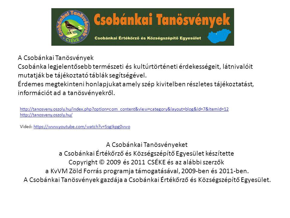 A Csobánkai Tanösvények Csobánka legjelentősebb természeti és kultúrtörténeti érdekességeit, látnivalóit mutatják be tájékoztató táblák segítségével.