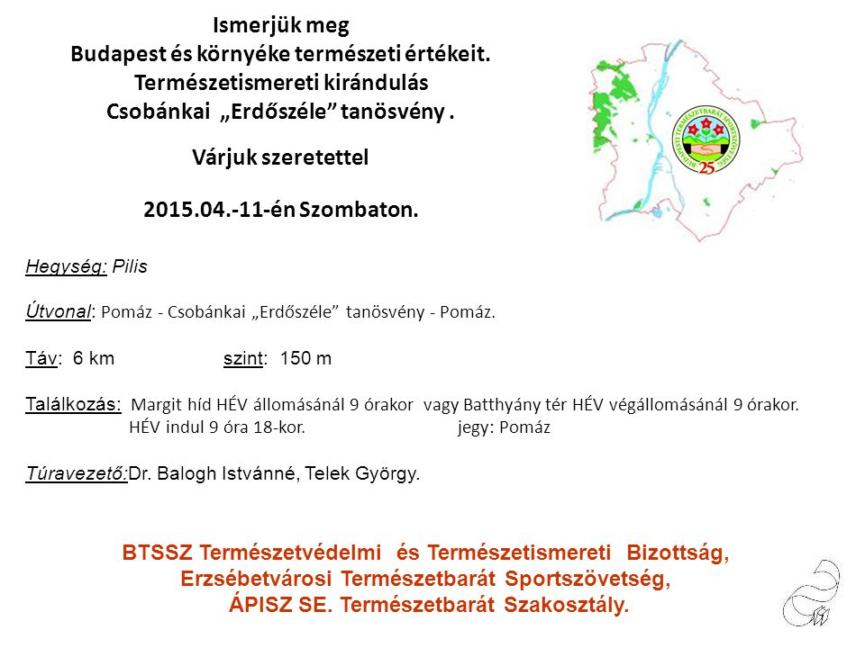 Pomázon a HÉV állomásnál megtekintünk egy Napórát, mely a Budapest, VII. kerület Erzsébetváros Természetbarát Sportszövetség tíz túrából álló kitűző-s