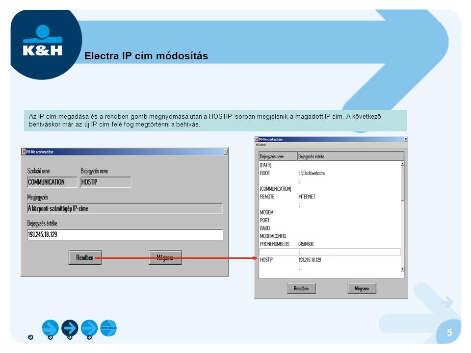 5 Electra IP cím módosítás Az IP cím megadása és a rendben gomb megnyomása után a HOSTIP sorban megjelenik a magadott IP cím. A következő behíváskor m