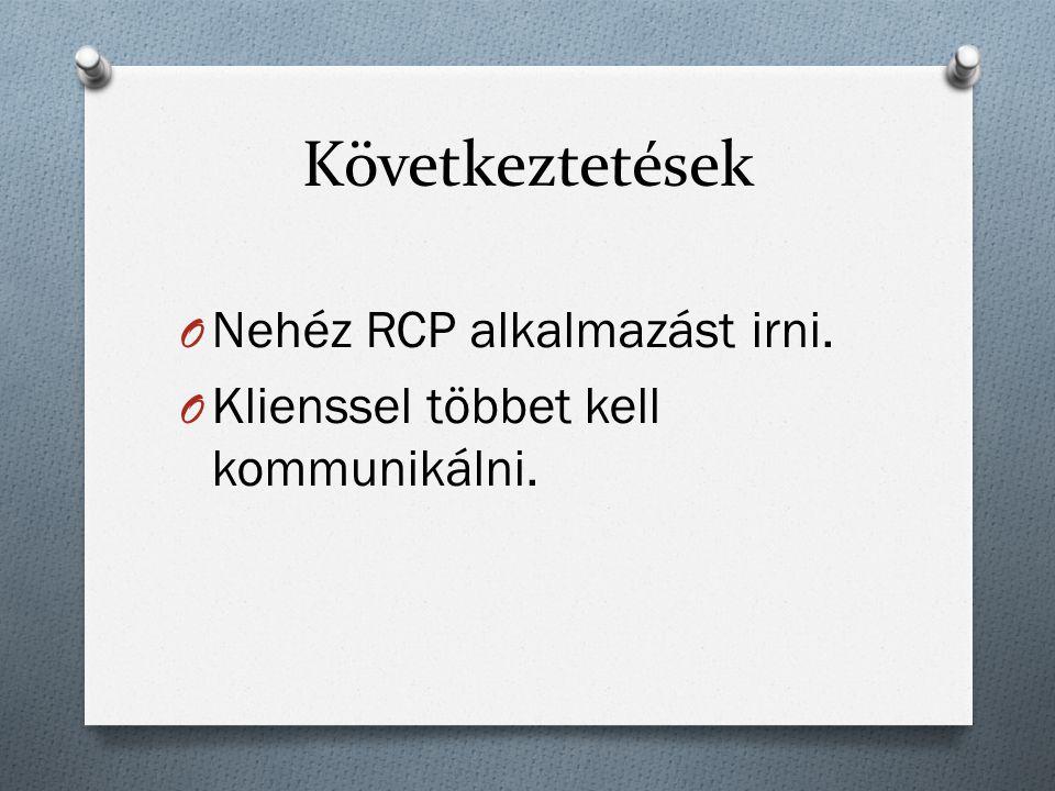 Következtetések O Nehéz RCP alkalmazást irni. O Klienssel többet kell kommunikálni.