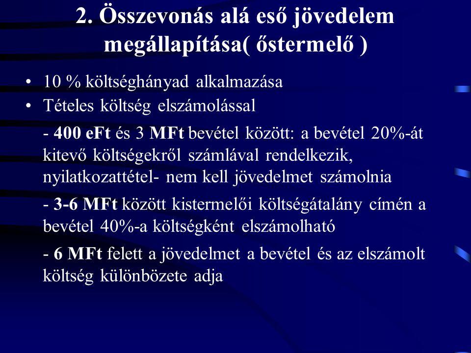 2. Összevonás alá eső jövedelem megállapítása( őstermelő ) 10 % költséghányad alkalmazása Tételes költség elszámolással - 400 eFt és 3 MFt bevétel köz
