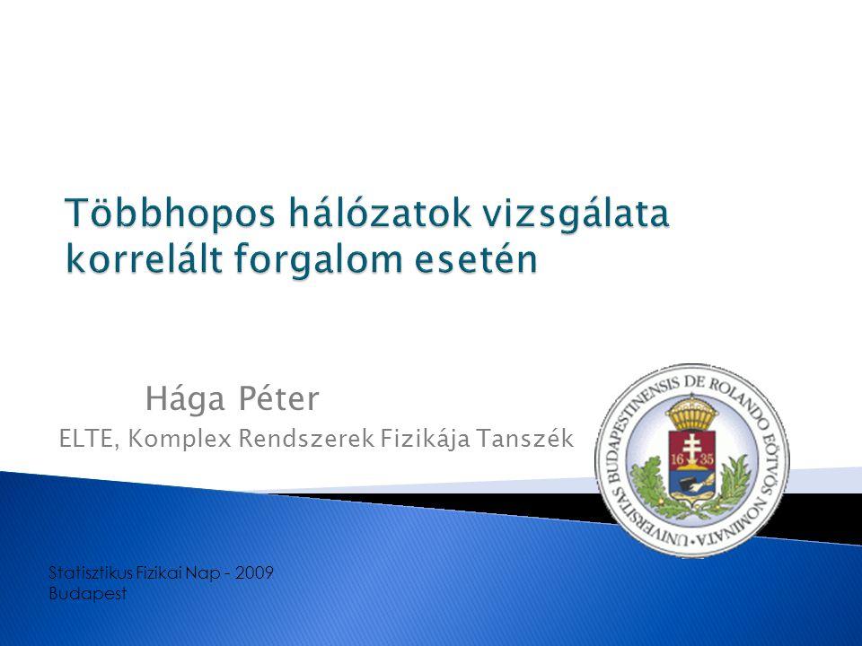 Hága Péter ELTE, Komplex Rendszerek Fizikája Tanszék Statisztikus Fizikai Nap - 2009 Budapest