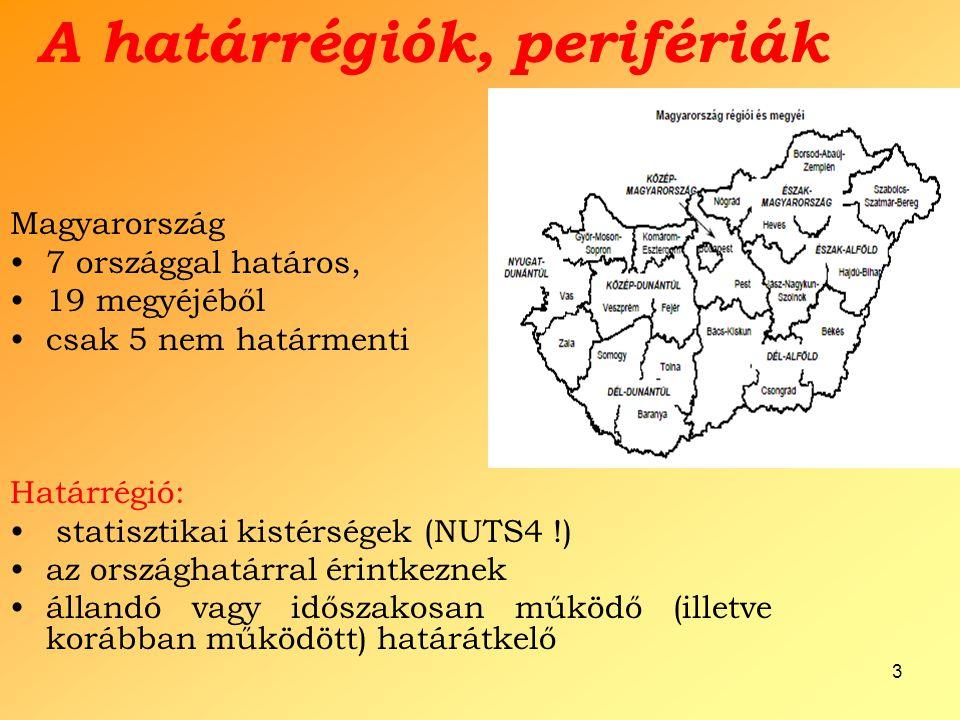 3 A határrégiók, perifériák Magyarország 7 országgal határos, 19 megyéjéből csak 5 nem határmenti Határrégió: statisztikai kistérségek (NUTS4 !) az or