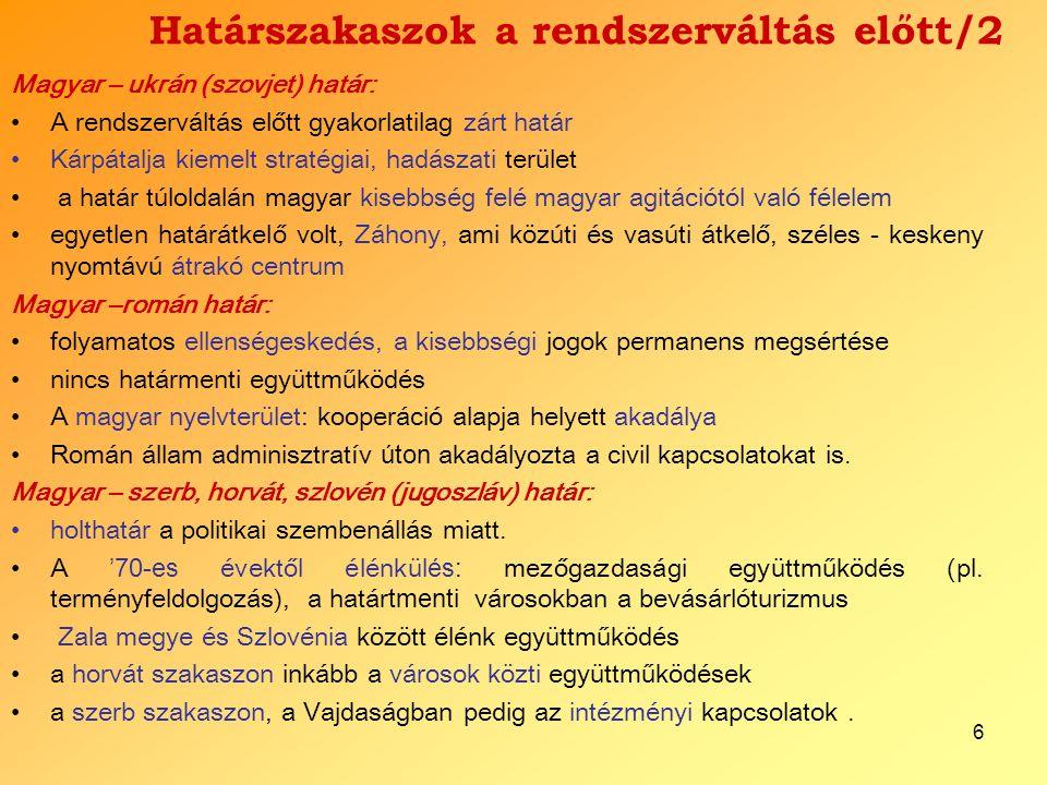 6 Határszakaszok a rendszerváltás előtt/2 Magyar – ukrán (szovjet) határ: A rendszerváltás előtt gyakorlatilag zárt határ Kárpátalja kiemelt stratégia