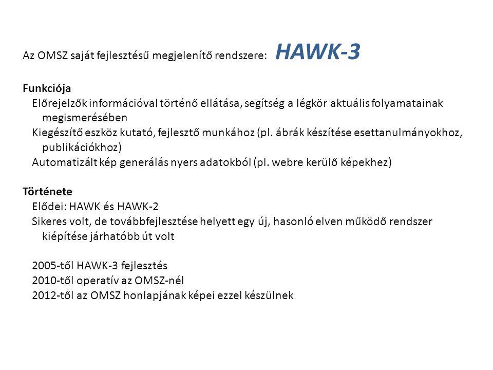 Az OMSZ saját fejlesztésű megjelenítő rendszere: HAWK-3 Funkciója Előrejelzők információval történő ellátása, segítség a légkör aktuális folyamatainak