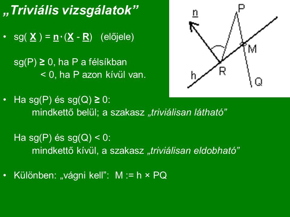 """""""Triviális vizsgálatok sg( X ) = n٠(X - R) (előjele) sg(P) ≥ 0, ha P a félsíkban < 0, ha P azon kívül van."""