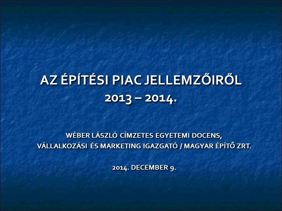 AZ ÉPÍTÉSI PIAC JELLEMZŐIRŐL 2013 – 2014.