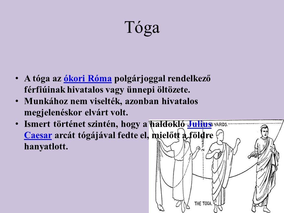 Tóga A tóga az ókori Róma polgárjoggal rendelkező férfiúinak hivatalos vagy ünnepi öltözete.ókori Róma Munkához nem viselték, azonban hivatalos megjel