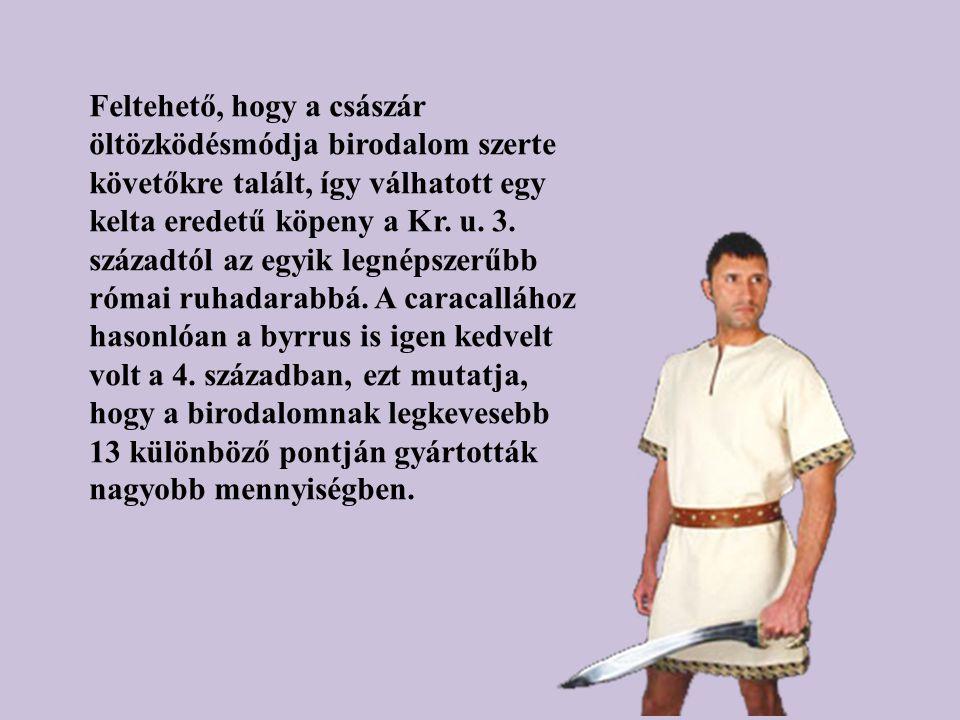 Feltehető, hogy a császár öltözködésmódja birodalom szerte követőkre talált, így válhatott egy kelta eredetű köpeny a Kr. u. 3. századtól az egyik leg