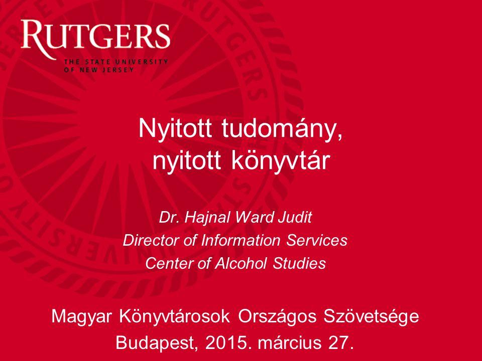 Nyitott tudomány, nyitott könyvtár Dr. Hajnal Ward Judit Director of Information Services Center of Alcohol Studies Magyar Könyvtárosok Országos Szöve