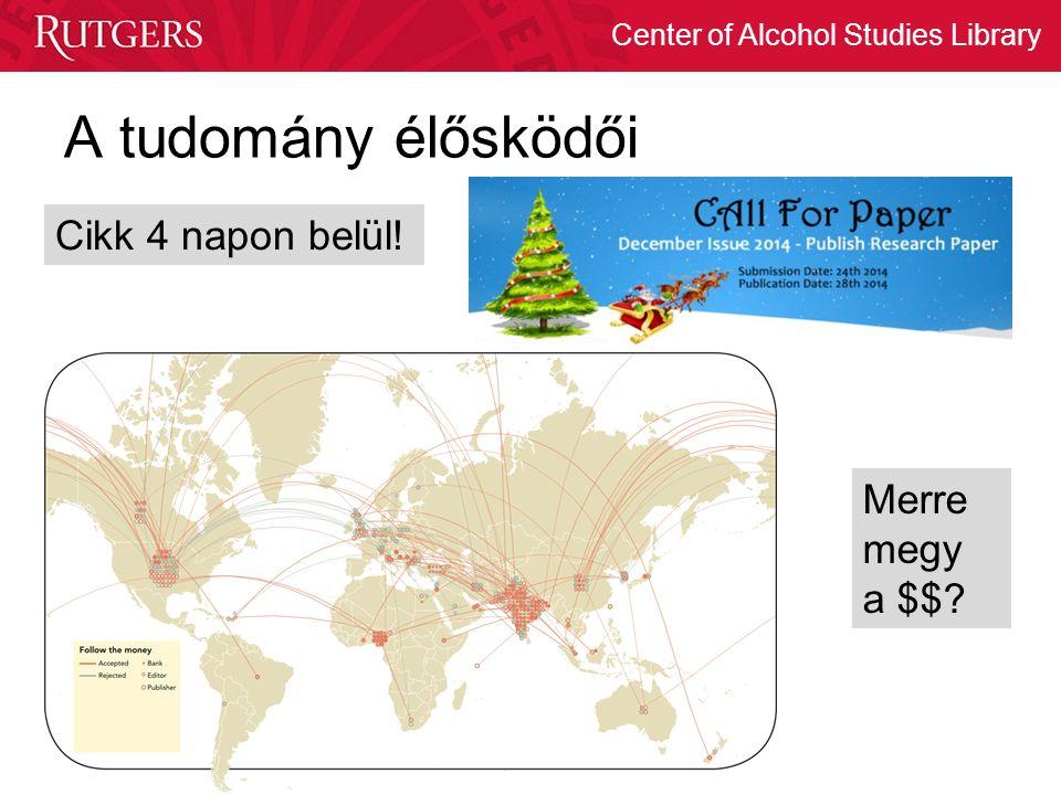 Center of Alcohol Studies Library A tudomány élősködői Cikk 4 napon belül! Merre megy a $$?