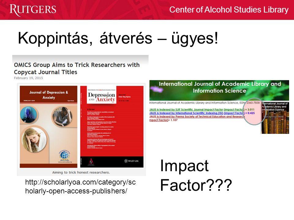 Center of Alcohol Studies Library Koppintás, átverés – ügyes! http://scholarlyoa.com/category/sc holarly-open-access-publishers/ Impact Factor???