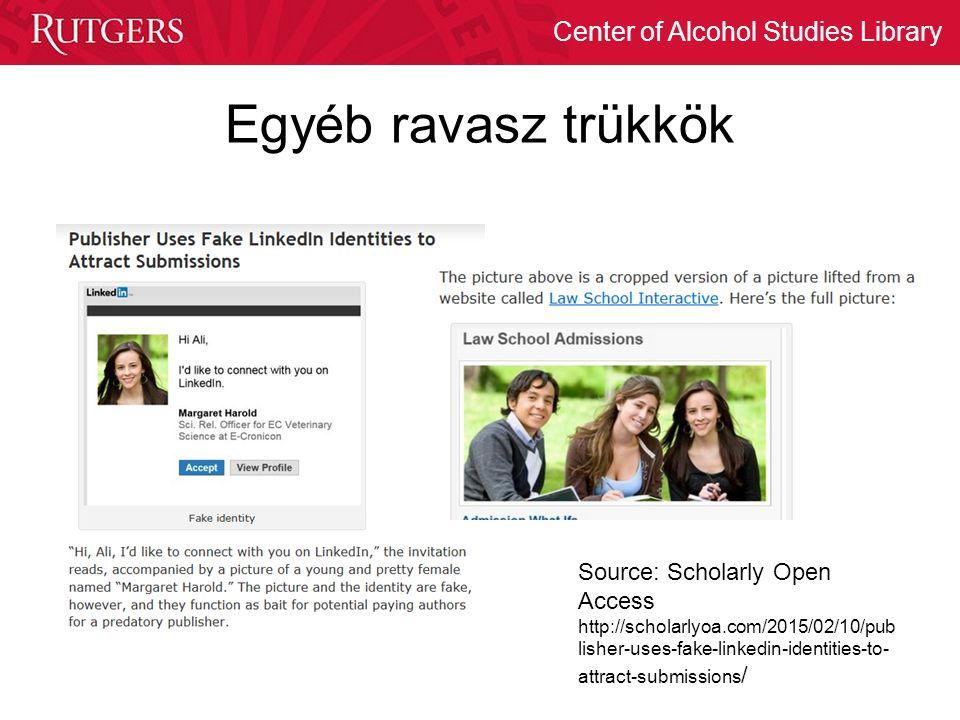 Center of Alcohol Studies Library Egyéb ravasz trükkök Source: Scholarly Open Access http://scholarlyoa.com/2015/02/10/pub lisher-uses-fake-linkedin-i