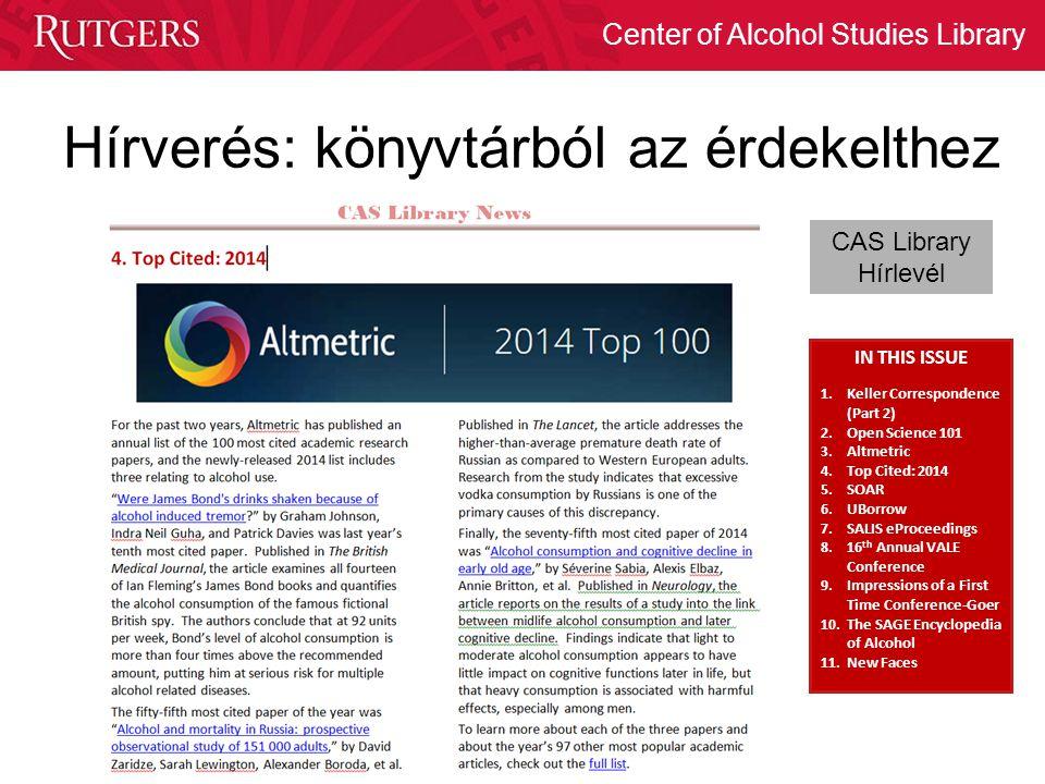 Center of Alcohol Studies Library Hírverés: könyvtárból az érdekelthez IN THIS ISSUE 1.Keller Correspondence (Part 2) 2.Open Science 101 3.Altmetric 4