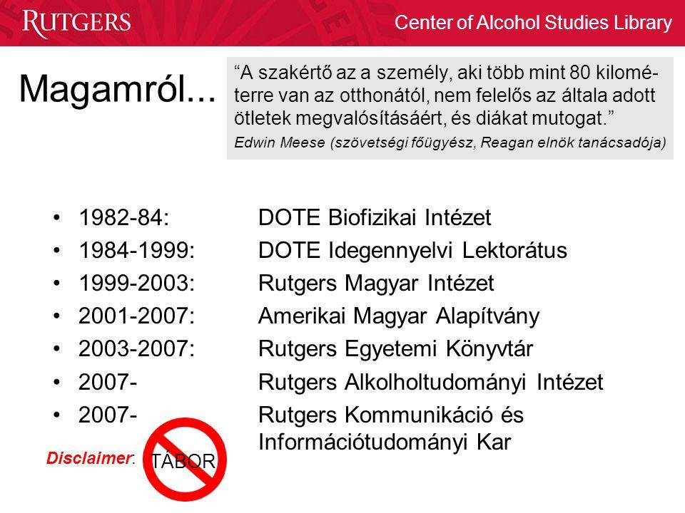 Center of Alcohol Studies Library Magamról... 1982-84:DOTE Biofizikai Intézet 1984-1999: DOTE Idegennyelvi Lektorátus 1999-2003: Rutgers Magyar Intéze