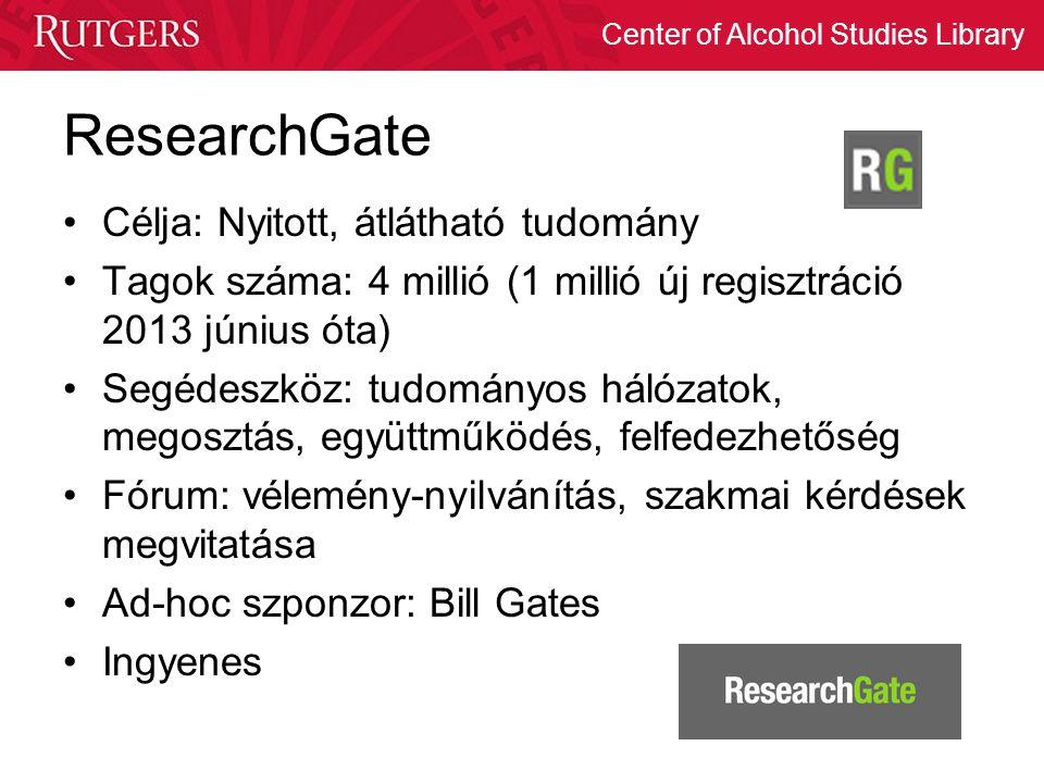 Center of Alcohol Studies Library ResearchGate Célja: Nyitott, átlátható tudomány Tagok száma: 4 millió (1 millió új regisztráció 2013 június óta) Seg