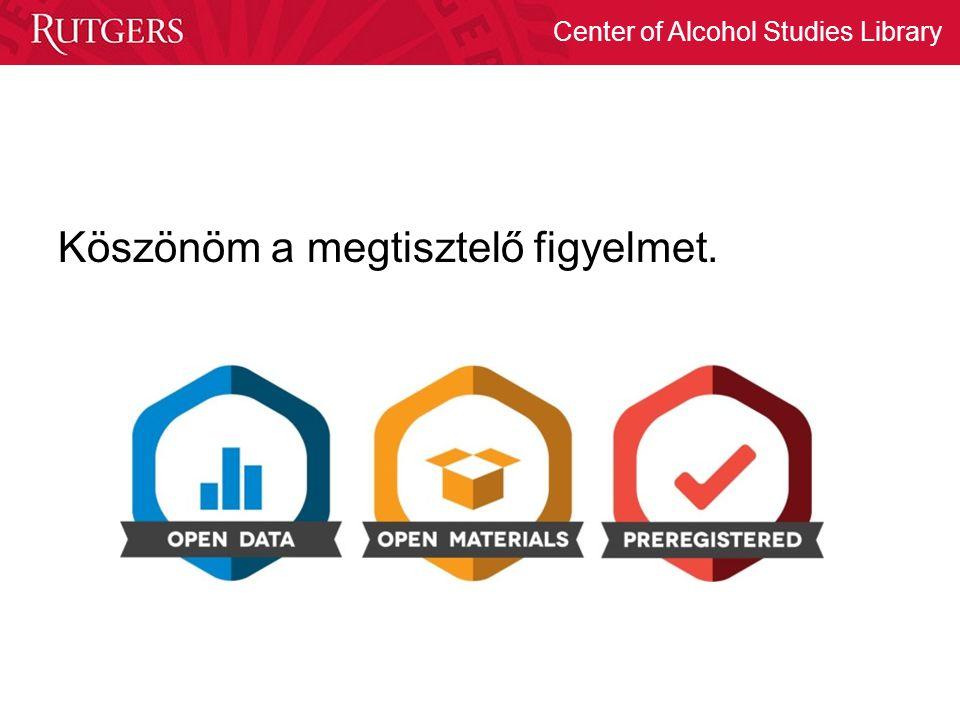 Center of Alcohol Studies Library Köszönöm a megtisztelő figyelmet.