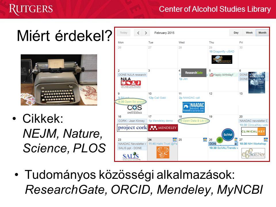 Center of Alcohol Studies Library Miért érdekel? Cikkek: NEJM, Nature, Science, PLOS Tudományos közösségi alkalmazások: ResearchGate, ORCID, Mendeley,