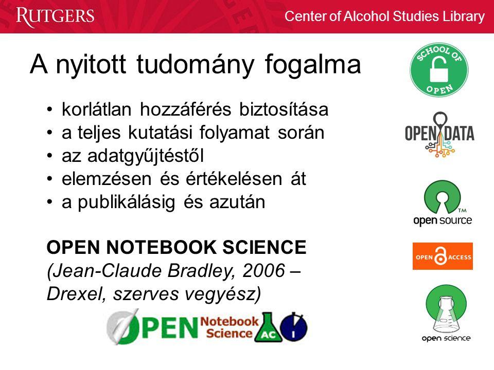 Center of Alcohol Studies Library A nyitott tudomány fogalma korlátlan hozzáférés biztosítása a teljes kutatási folyamat során az adatgyűjtéstől elemz