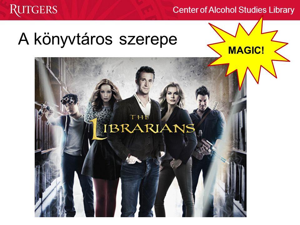 Center of Alcohol Studies Library A könyvtáros szerepe MAGIC!