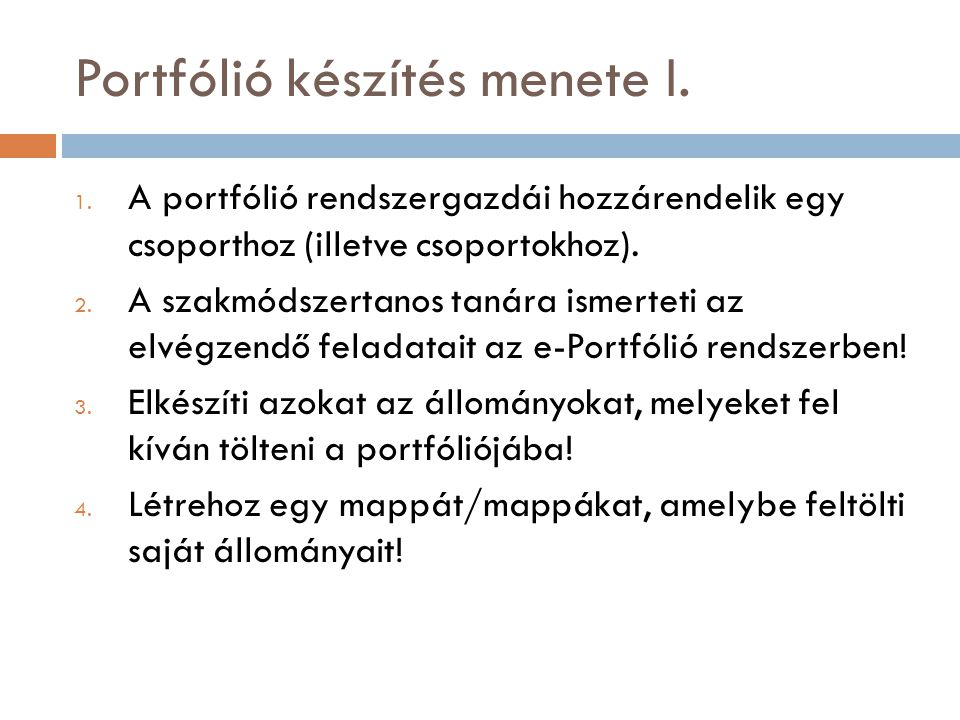 Portfólió készítés menete I. 1. A portfólió rendszergazdái hozzárendelik egy csoporthoz (illetve csoportokhoz). 2. A szakmódszertanos tanára ismerteti