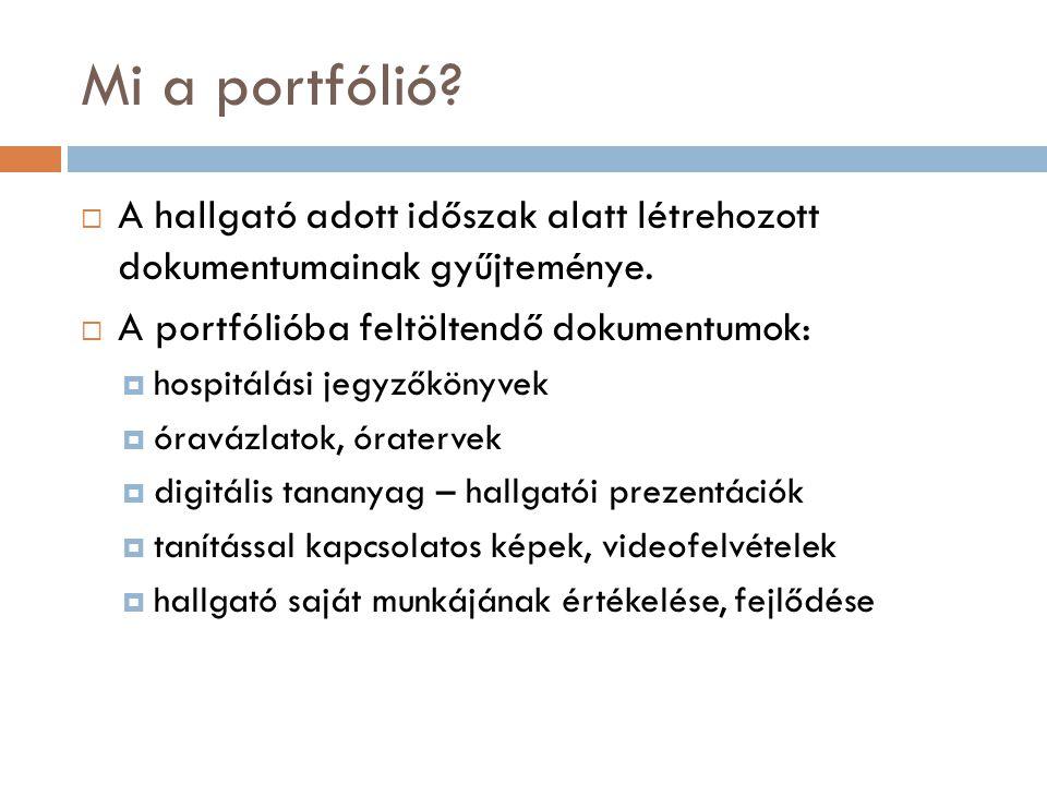 Mi a portfólió?  A hallgató adott időszak alatt létrehozott dokumentumainak gyűjteménye.  A portfólióba feltöltendő dokumentumok:  hospitálási jegy