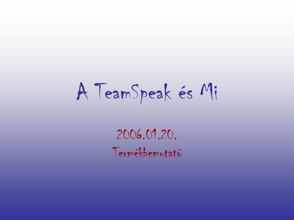Amir ő l a mai napon szó lesz: Általános tudnivalók A TeamSpeak használata, kezelési felülete Mire használják a TeamSpeakert.
