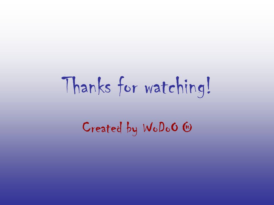 Thanks for watching! Created by WoDoO ®