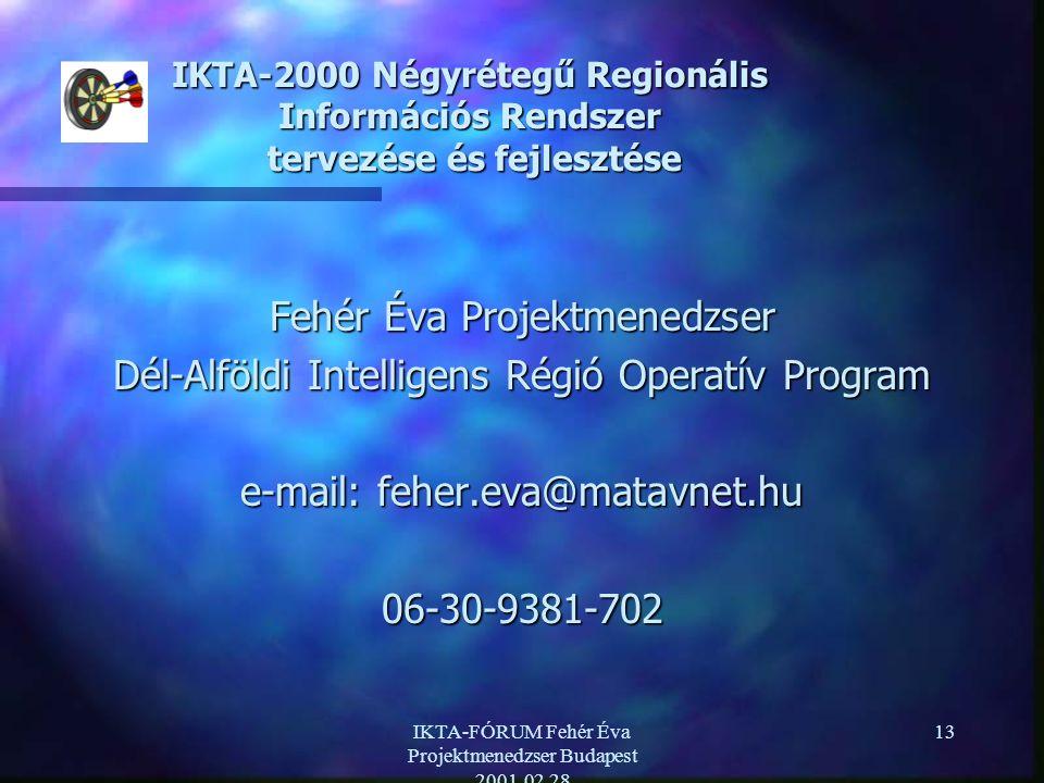 IKTA-FÓRUM Fehér Éva Projektmenedzser Budapest 2001.02.28 13 IKTA-2000 Négyrétegű Regionális Információs Rendszer tervezése és fejlesztése Fehér Éva Projektmenedzser Dél-Alföldi Intelligens Régió Operatív Program e-mail: feher.eva@matavnet.hu 06-30-9381-702