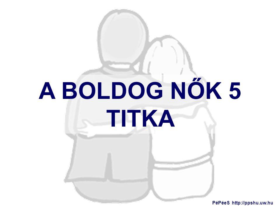 A BOLDOG NŐK 5 TITKA PéPéeS http://ppshu.uw.hu