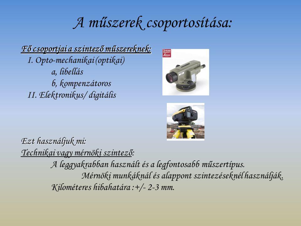 A műszerek csoportosítása: Fő csoportjai a szintező műszereknek: I. Opto-mechanikai (optikai) a, libellás b, kompenzátoros II. Elektronikus/ digitális