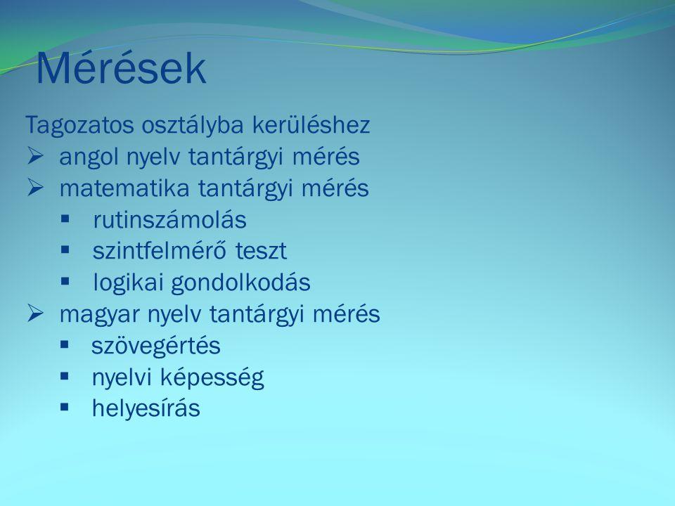 Mérések Tagozatos osztályba kerüléshez  angol nyelv tantárgyi mérés  matematika tantárgyi mérés  rutinszámolás  szintfelmérő teszt  logikai gondolkodás  magyar nyelv tantárgyi mérés  szövegértés  nyelvi képesség  helyesírás