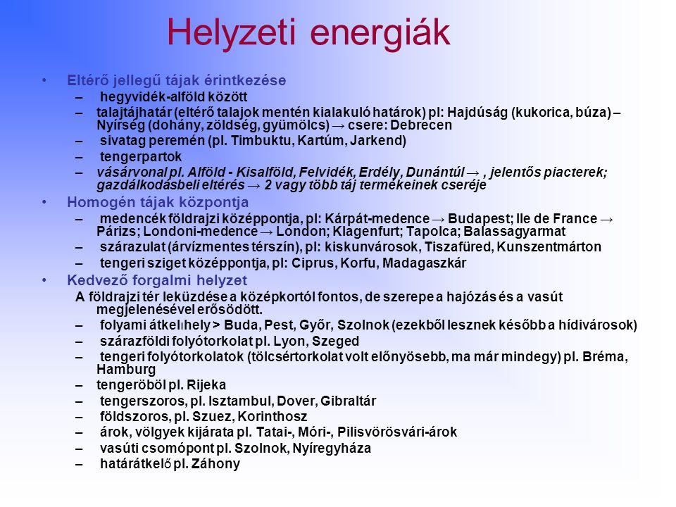 Helyzeti energiák Eltérő jellegű tájak érintkezése – hegyvidék-alföld között –talajtájhatár (eltérő talajok mentén kialakuló határok) pl: Hajdúság (kukorica, búza) – Nyírség (dohány, zöldség, gyümölcs) → csere: Debrecen – sivatag peremén (pl.