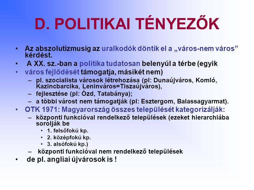 """D. POLITIKAI TÉNYEZŐK Az abszolutizmusig az uralkodók döntik el a """"város-nem város"""" kérdést. A XX. sz.-ban a politika tudatosan belenyúl a térbe (egyi"""