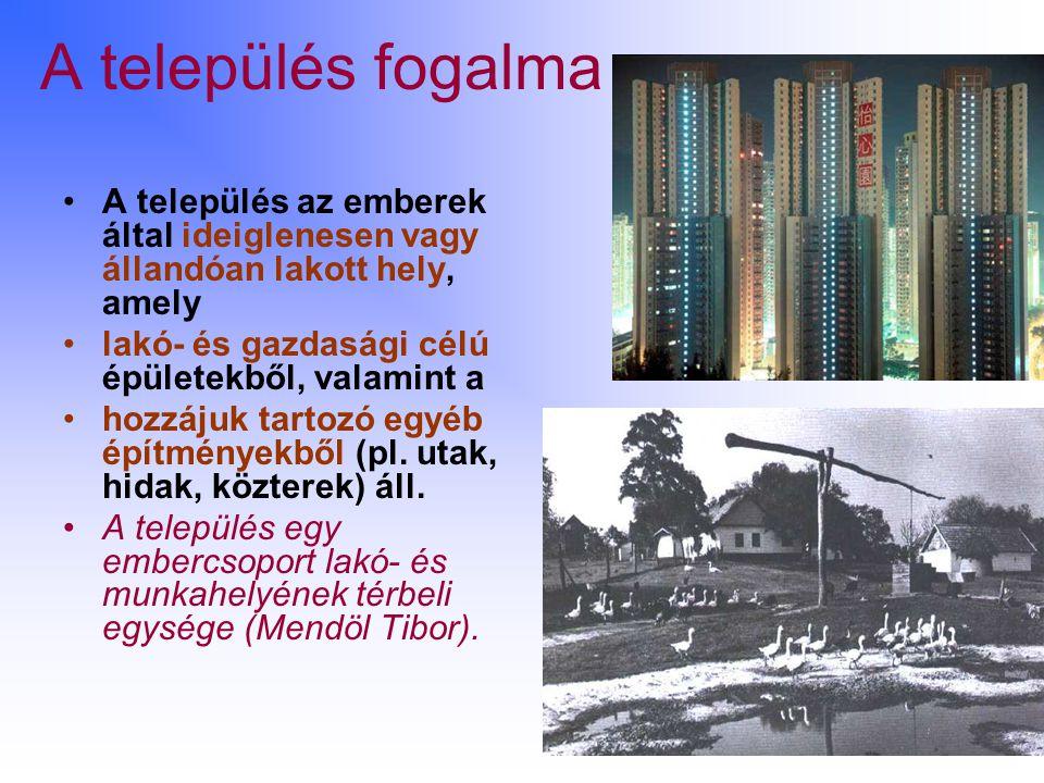 A település fogalma A település az emberek által ideiglenesen vagy állandóan lakott hely, amely lakó- és gazdasági célú épületekből, valamint a hozzáj