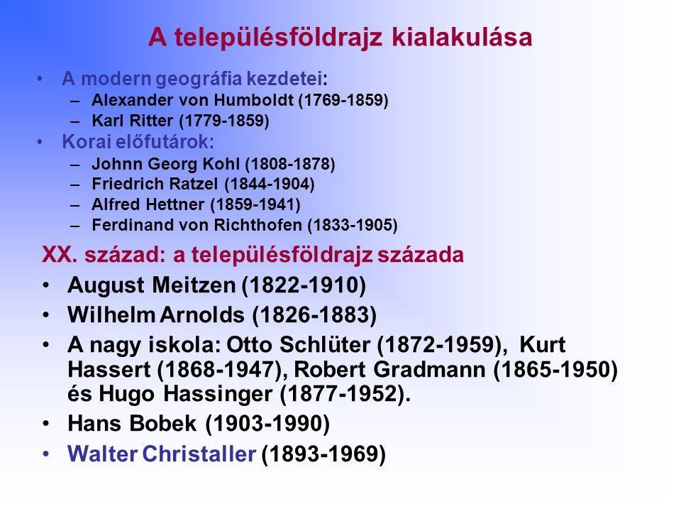 A településföldrajz kialakulása A modern geográfia kezdetei: –Alexander von Humboldt (1769-1859) –Karl Ritter (1779-1859) Korai előfutárok: –Johnn Georg Kohl (1808-1878) –Friedrich Ratzel (1844-1904) –Alfred Hettner (1859-1941) –Ferdinand von Richthofen (1833-1905) XX.