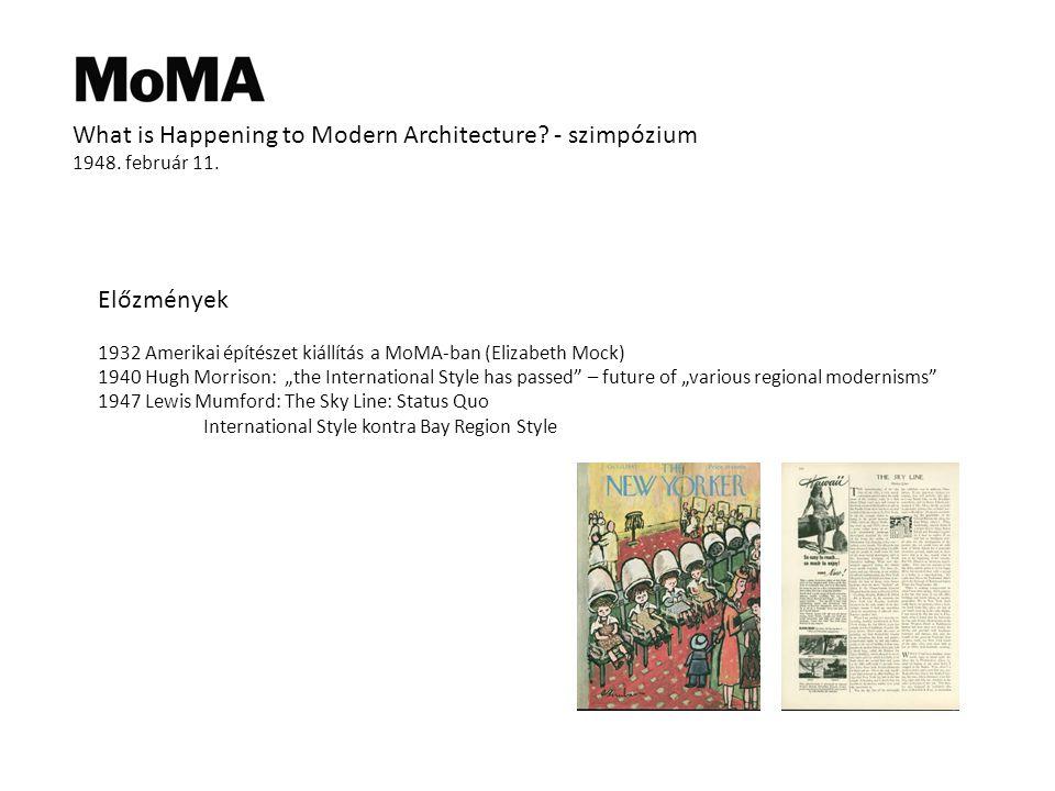 """Előzmények 1932 Amerikai építészet kiállítás a MoMA-ban (Elizabeth Mock) 1940 Hugh Morrison: """"the International Style has passed – future of """"various regional modernisms 1947 Lewis Mumford: The Sky Line: Status Quo International Style kontra Bay Region Style What is Happening to Modern Architecture."""