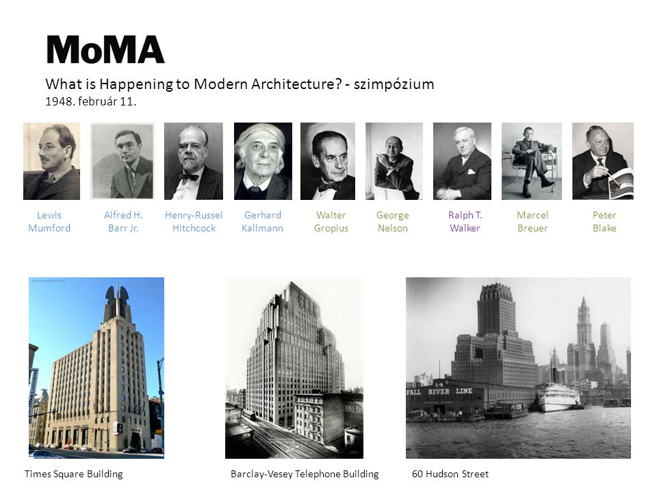 What is Happening to Modern Architecture? - szimpózium 1948. február 11. Lewis Mumford Alfred H. Barr Jr. Henry-Russel Hitchcock Walter Gropius George