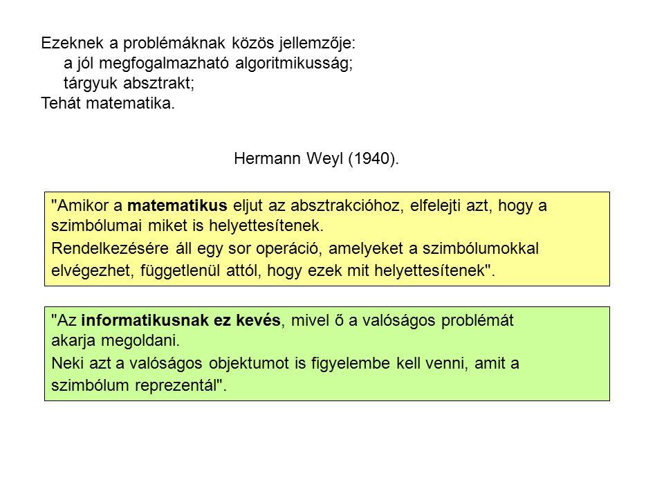 Ezeknek a problémáknak közös jellemzője: a jól megfogalmazható algoritmikusság; tárgyuk absztrakt; Tehát matematika. Hermann Weyl (1940).