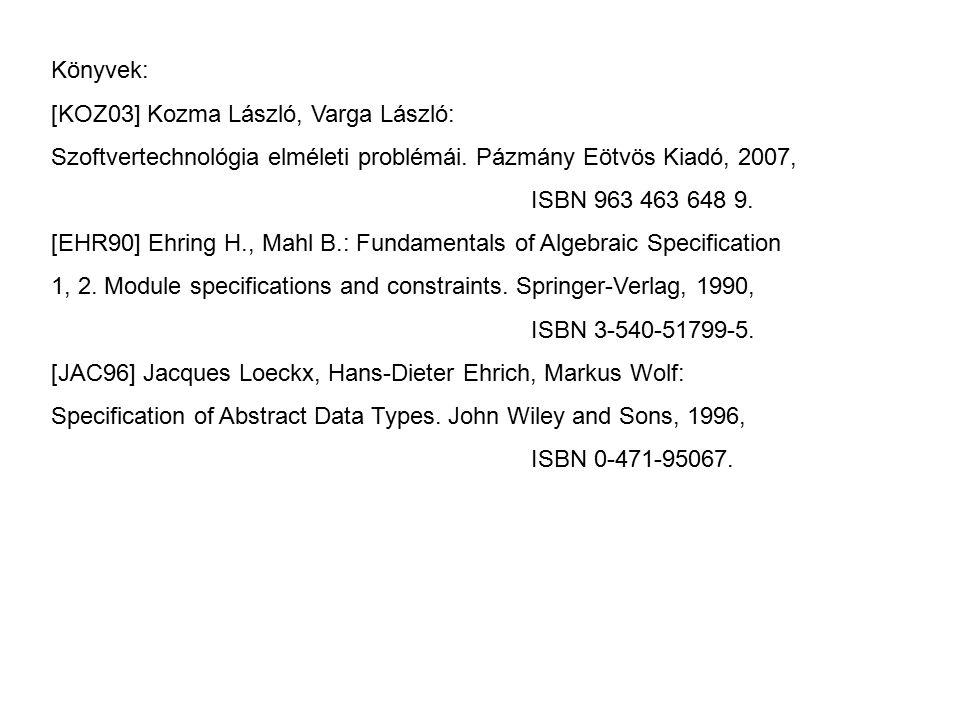 Könyvek: [KOZ03] Kozma László, Varga László: Szoftvertechnológia elméleti problémái. Pázmány Eötvös Kiadó, 2007, ISBN 963 463 648 9. [EHR90] Ehring H.