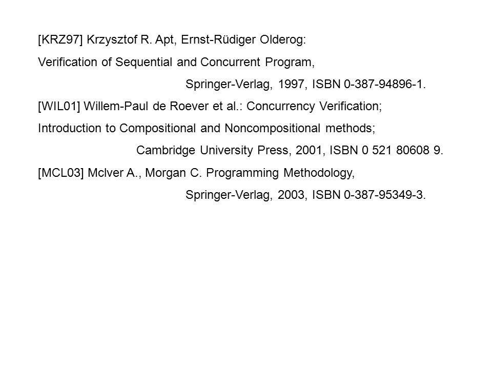 [KRZ97] Krzysztof R. Apt, Ernst-Rüdiger Olderog: Verification of Sequential and Concurrent Program, Springer-Verlag, 1997, ISBN 0-387-94896-1. [WIL01]