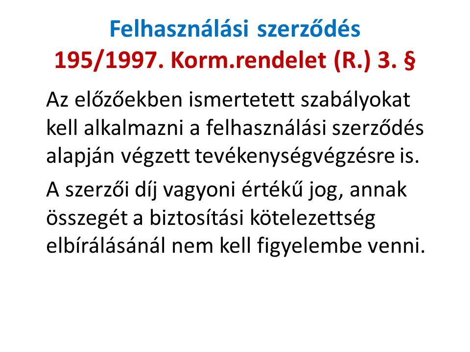 Felhasználási szerződés 195/1997. Korm.rendelet (R.) 3. § Az előzőekben ismertetett szabályokat kell alkalmazni a felhasználási szerződés alapján végz